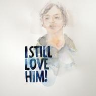 i still love him