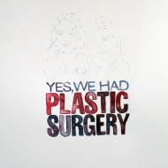 yes, we had plastic surgery